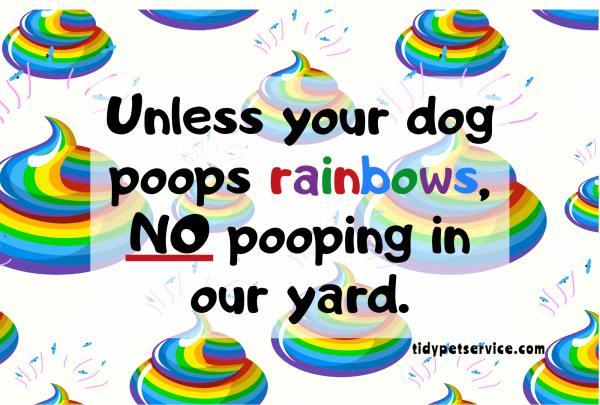 Unless Your Dog Poops Rainbows No Dog Poop Yard Sign